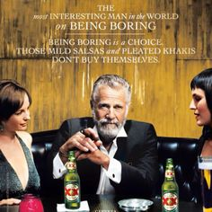"Someone recently told me that I was ""like the girl version of that dos Equis guy, the most interesting man in the world."" And it was amazing. Second-best compliment ever."