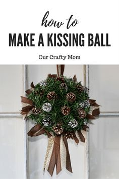 How To Make A Christmas Kissing Ball With Pinecones Our Crafty Mom
