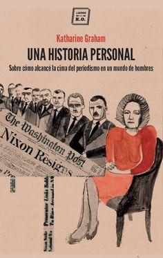 Una historia personal: sobre cómo alcancé la cima del periodismo en un mundo de hombres / Katharine Graham