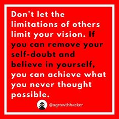 Don't let the limitations of others limit your vision. If you can remove your self doubt and believe in yourself you can achieve what you never thought possible #agrowthhacker #digitalmarketing #growthhacking #inspiration #motivation #quoteoftheday