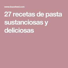27 recetas de pasta sustanciosas y deliciosas