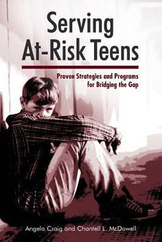 Serving at-risk teens : proven strategies and programs for bridging the gap / Angela Craig, Chantell L. McDowell. Chicago : Neal-Schuman, an imprint of the American Library Association, 2013.
