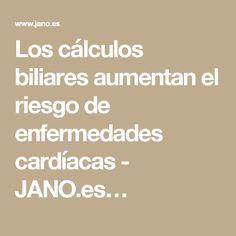 Los cálculos biliares aumentan el riesgo de enfermedades cardíacas - JANO.es…