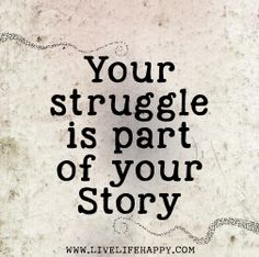 Your struggle is part of your story. by deeplifequotes, via Flickr