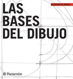 Academia de dibujo - Las bases del dibujo by Parramón ediciones, s.a. - issuu