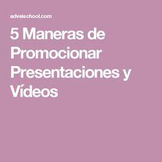 5 Maneras de Promocionar Presentaciones y Vídeos