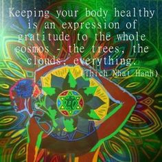 Keeping your body healthy is an expression of gratitude....