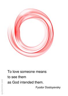 To love someone means to see them as God intended them.  –Fyodor Dostoyevsky…