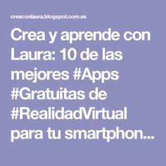 Crea y aprende con Laura: 10 de las mejores #Apps #Gratuitas de #RealidadVirtual para tu smartphone #RV #VR #Android #iOS