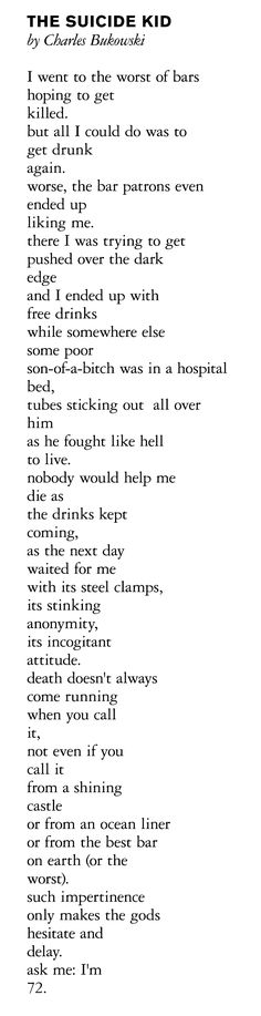 The Suicide Kid by Charles Bukowski. I like how raw and unpretentious his poems are Poem Quotes, Sad Quotes, Life Quotes, Inspirational Quotes, Sadness Quotes, Beautiful Poetry, Beautiful Words, Pretty Words, Word Porn
