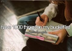 Have 1,000 things on my bucket list. ✔️