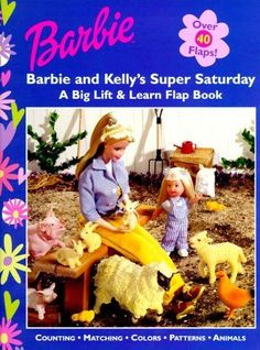 2000 Barbie and Kellys Super Saturday - A Big Lift and Learn Flap Book - Over 40 Flaps - Counting Matching Colors Patterns Animals