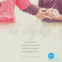 """""""I have never known a man who received Christ and regretted it."""" Billy Graham #quote"""