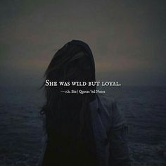wild for you and loyal to my heart.