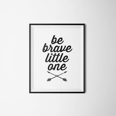 Be Brave Little One Nursery Kids Room Print Typography Arrow Sign 8X10 INSTANT DOWNLOAD by KiwiInTheClouds on Etsy https://www.etsy.com/listing/191952683/be-brave-little-one-nursery-kids-room