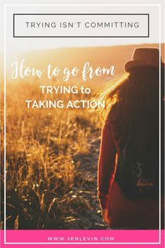 It's time to get rid of old thoughts and commit to DOING what needs to be done to be the woman I want to be!