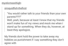 Yeah well some of my friends don't apologize and then we get in arguments