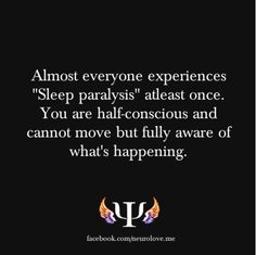 Psychology, Hmm sleep paralysis, I've experienced this, it can be due to severe trauma such as loosing a loved one