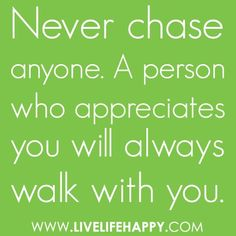 Never chase anyone. A person who appreciates you will always walk with you. #quote #FlowConnection