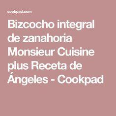 Bizcocho Integral De Zanahoria Monsieur Cuisine Plus Receta De ángeles Receta Recetas Recetas Monsieur Cuisine Termomix Recetas