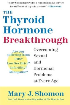 The Thyroid Hormone Breakthrough: Overcoming Sexual and Hormonal Problems at Every Age by Mary J. Shomon http://www.amazon.com/dp/0060798653/ref=cm_sw_r_pi_dp_DM.Avb0KTVXQY