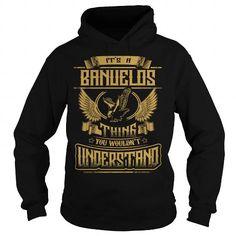 BANUELOS BANUELOSYEAR BANUELOSBIRTHDAY BANUELOSHOODIE BANUELOSNAME BANUELOSHOODIES  TSHIRT FOR YOU