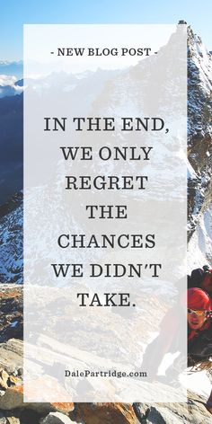 GREAT READ: In the end, we only regret the chances we didn't take.   http://dalepartridge.com/end-regret-chances-didnt-take/