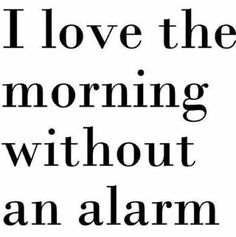 I love mornings without alarms! Roll over!