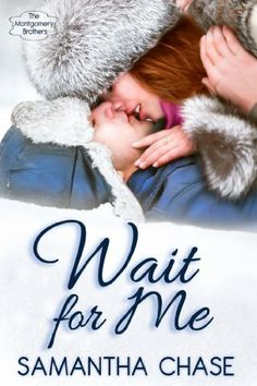 Wait for Me (The Montgomery Brothers) by Samantha Chase, http://www.amazon.com/dp/B00CNVN1IM/ref=cm_sw_r_pi_dp_V-VJrb1AGXMXD