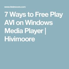 7 Ways to Free Play AVI on Windows Media Player   Hivimoore