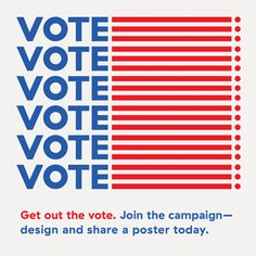 Design for Democracy's Get Out the Vote campaign -- Every four years AIGA partners with the League of Women Voters to invite members to create nonpartisan posters and videos to inspire the American public to vote.