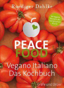 Peace Food - Vegano Italiano: Das Kochbuch Einzeltitel: Amazon.de: Ruediger Dahlke: Bücher