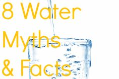 8 Water Myths and Facts
