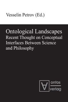 Ontological Landscapes: Recent Thought on Conceptual Interfaces Between Science and Philosophy by Vesselin Petrov, http://www.amazon.com/dp/3868381074/ref=cm_sw_r_pi_dp_mRifrb14RQNXE