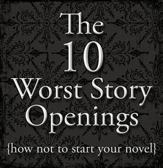The 10 Worst Story Openings {how not to start your novel} Adresses some of the most common *facepalm* moments that writers and readers face. (Also 10 examples and ideas for good story openings on the same website) :) Book Writing Tips, Writing Quotes, Fiction Writing, Writing Process, Writing Resources, Writing Help, Writing Skills, Writing Ideas, Writing A Novel