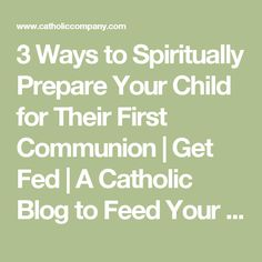 3 Ways to Spiritually Prepare Your Child for Their First Communion | Get Fed | A Catholic Blog to Feed Your Faith