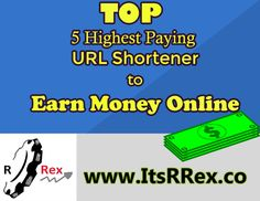 Top 5 Highest Paying Best URL Shortener to Earn Money Online 2017 Earn Money Online, Tops, Make Money Online, Earn Extra Money Online