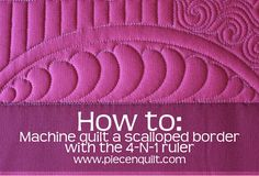 Piece N Quilt: How-to: Machine Quilt a Scalloped Border with the 4-N-1 Machine Quilting Ruler