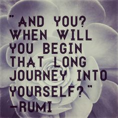 ...go into yourself... ♡ Rumi ♡
