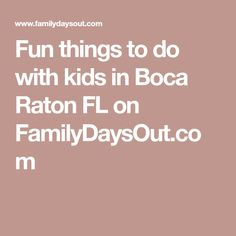 Fun things to do with kids in Boca Raton FL on FamilyDaysOut.com