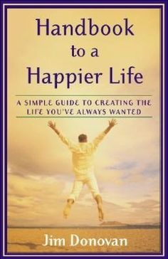 'Handbook to a Happier Life: A Simple Guide to Creating the Life You've Always Wanted'