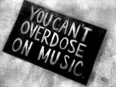 You can't overdose on music   - Signup with me --> http://colinsydes.futurenet.club