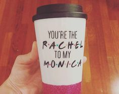 you're the rachel to my monica coffee cup friends by astraychalet