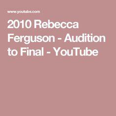 2010 Rebecca Ferguson - Audition to Final - YouTube