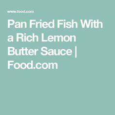 Pan Fried Fish With a Rich Lemon Butter Sauce | Food.com
