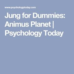 Jung for Dummies: Animus Planet | Psychology Today