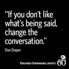 """If you don't like what's being said, change the conversation."" -Don Draper #CannesLions"