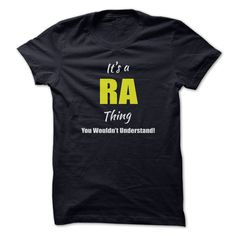 Its a RA Thing Limited ∞ EditionAre you a RA? Then YOU understand! These limited edition custom t-shirts are NOT sold in stores and make great gifts for your family members. Order 2 or more today and save on shipping!RA
