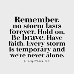 Remember, no storm lasts forever. Hold on. Be brave. Have faith. Every storm is temporary and we're never alone. LiveLifeHappy.com