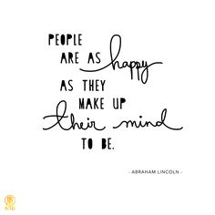 people are as happy as they make up their minds to be.